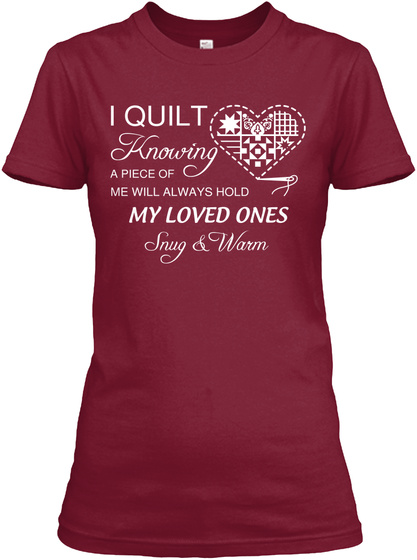 I Quilt Knowing A Piece Of Me Will Always Hold My Loved Ones Snug & Warm  Cardinal Red T-Shirt Front