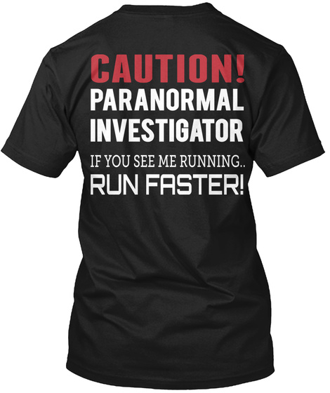 Caution! Paranormal Investigator  If You See Me Running.. Run Faster! Black T-Shirt Back