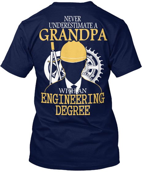 Never Underestimate A Grandpa With An Engineering Degree Navy T-Shirt Back