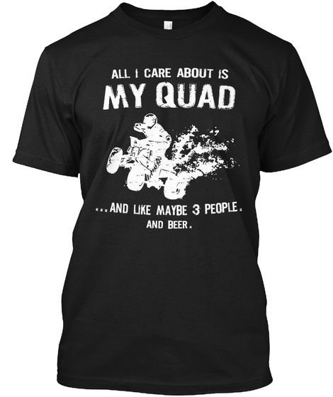 All I Care About Is My Squad And Like Maybe 3 People And Beer Black T-Shirt Front