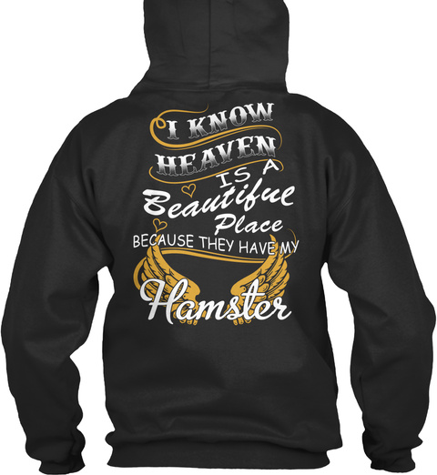 I Know Heaven Is A Beautiful Place Because They Have My Hamster Jet Black T-Shirt Back