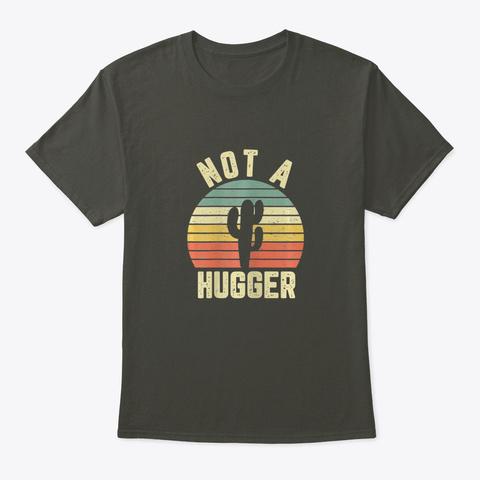 Not A Hugger T Shirt Funny Shirt Cactu  Smoke Gray T-Shirt Front