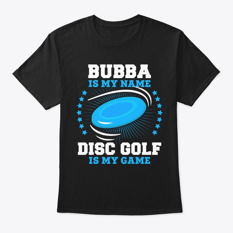 Bubba Is My Name Disc Golf T Shirt Black T-Shirt Front