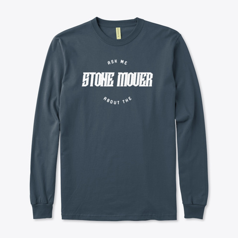 ask me about the stone mover t shirt