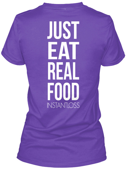 Just Eat Real Food Instant Loss Purple Rush T-Shirt Back