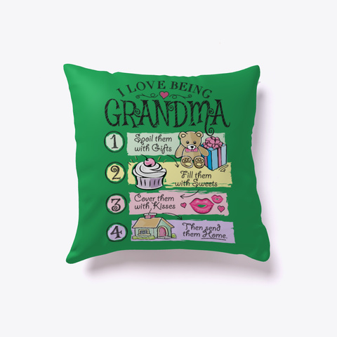 I Love Being Grandma 1 Spoil Them With Gifts 2 Fill Them With Sweets 3 Cover Them With Kisses 4 Then Send Them Home. Green T-Shirt Front