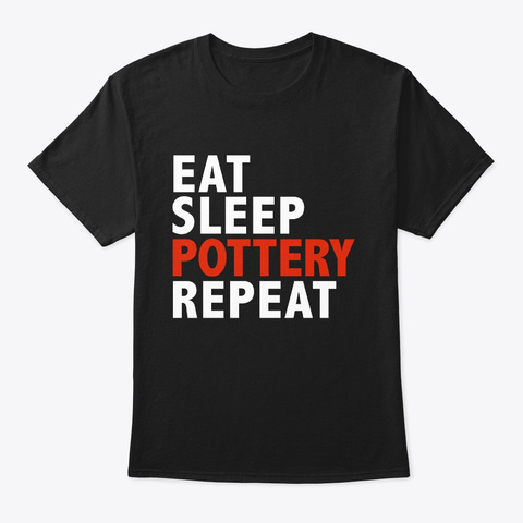 Eat Sleep Pottery Repeat Ceramic Maker Black T-Shirt Front