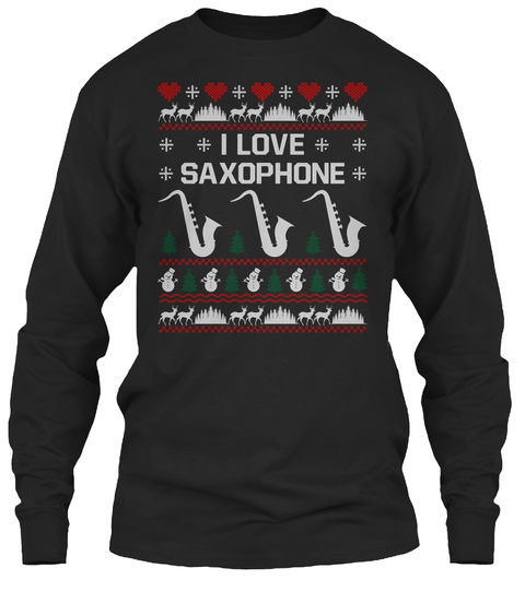 I Love Saxophone Ugly Sweater Christmas Black T-Shirt Front