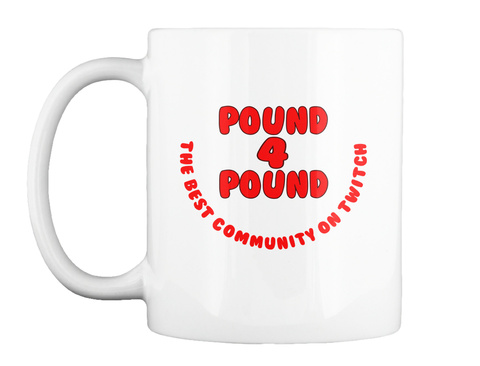 Pound 4 Pound The Best Community On Twitch White T-Shirt Front