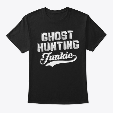 Funny Ghost Hunting Lover Gift Junkie Black T-Shirt Front