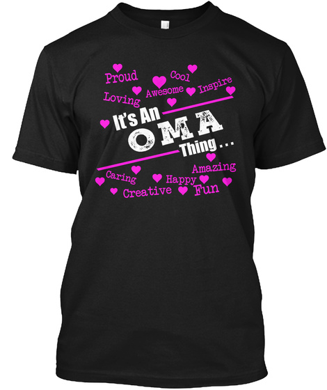 Proud Cool Loving Awesome Inspire It's An Oma Thing Caring Happy Amazing Creative Fun Black T-Shirt Front