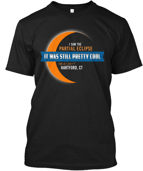 Partial Eclipse Hartford   Ct Still Pretty Cool Black T-Shirt Front