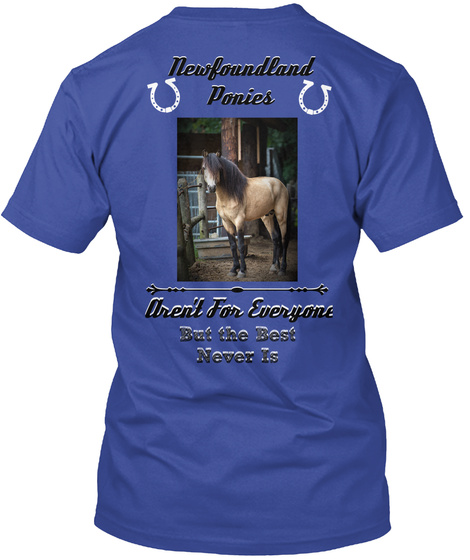 Newfoundland Ponies Newfoundland Ponies Aren't For Everyone Aren't For Everyone But The Best Never Is But The... Deep Royal T-Shirt Back