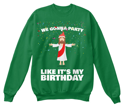 We Gonna Party Like It's My Birthday Kelly Green  T-Shirt Front