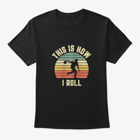 Bowling Shirt This Is How I Roll T Shi  Black T-Shirt Front