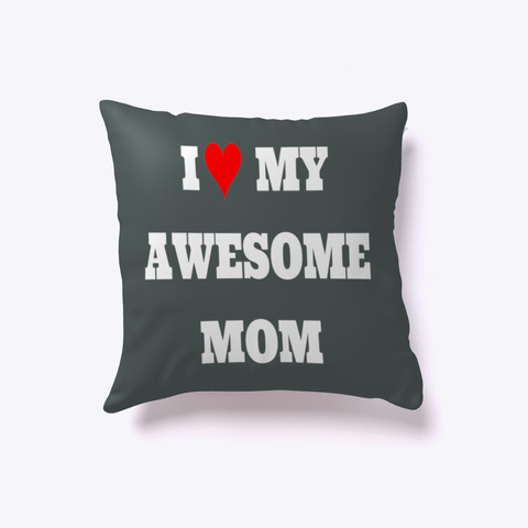 I Love My Awesome Mom Pillow Dark Grey T-Shirt Front