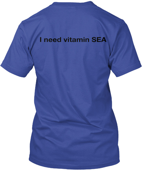 I Need Vitamin Sea Deep Royal T-Shirt Back