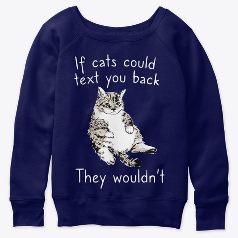 If Cats Could Text You Back Kitten Lover Navy  T-Shirt Front