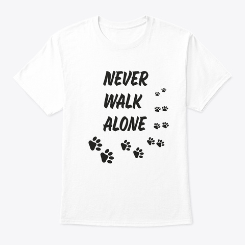 Never Walk Alone   Dog Walking White T-Shirt Front