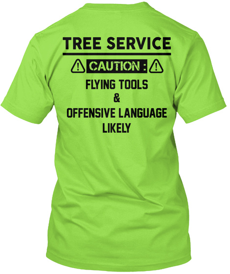 Tree Service Caution : Flying Tools & Offensive Language Likely Lime T-Shirt Back