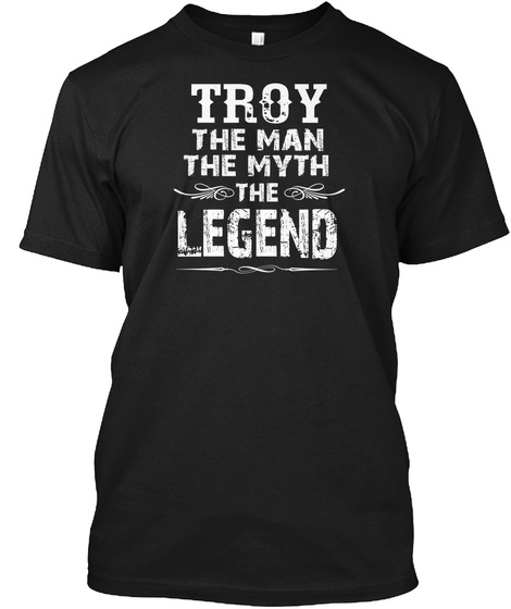 Troy The Man The Myth The Legend Black T-Shirt Front