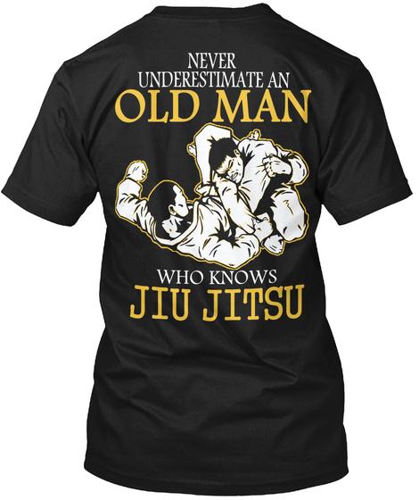Never Underestimate An Old Man Who Knows Jiu Jitsu Black T-Shirt Back
