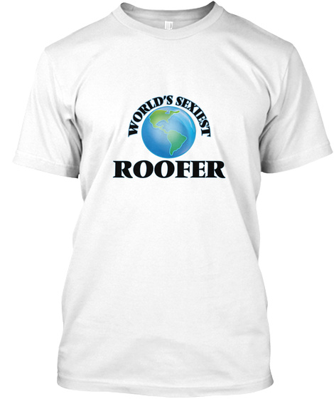 World's Sexiest Roofer White T-Shirt Front