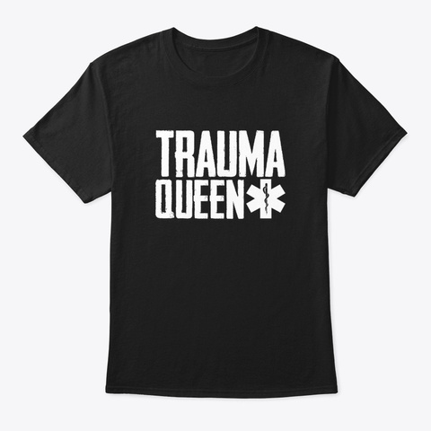Emt Paramedic Trauma Queen With Shirt Black T-Shirt Front