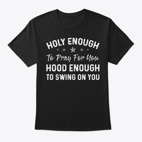 Offensive T Shirts  Holy Enough To Pray  Black T-Shirt Front