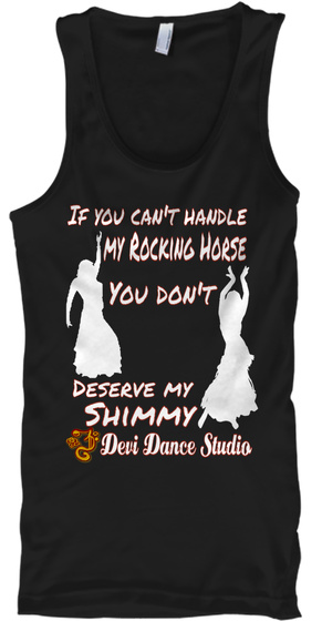 If You Can't  Handle  My Rocking Horse You Don't  Deserve My Shimmy Devi Dance Studio Black Tank Top Front