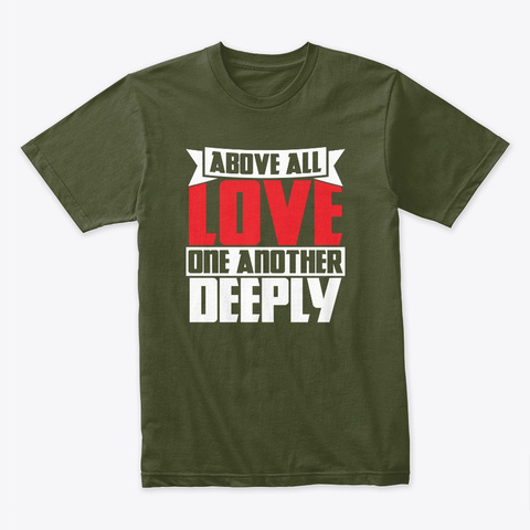 Love One Another Deeply Tees And More Military Green T-Shirt Front