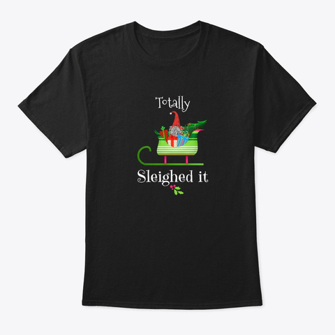Totally Sleighed It Cute Christmas Santa Black T-Shirt Front