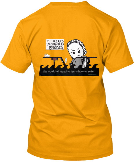 If Judges Made Bridges  Gold T-Shirt Back