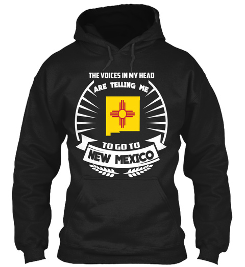 The Voices In My Head Are Telling Me To Go To New Mexico Black T-Shirt Front
