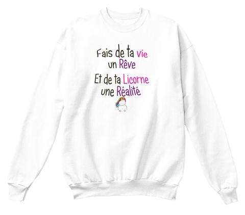 Fais De Ta Vie Un Reve Et De Ta Licorne Une Realite White T-Shirt Front