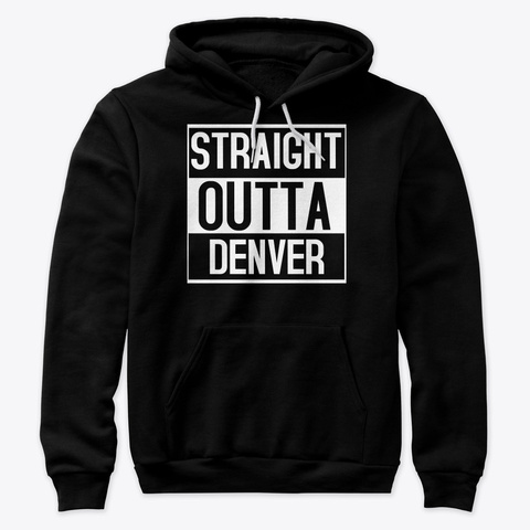 Straight Outta Denver Hoodie Black T-Shirt Front