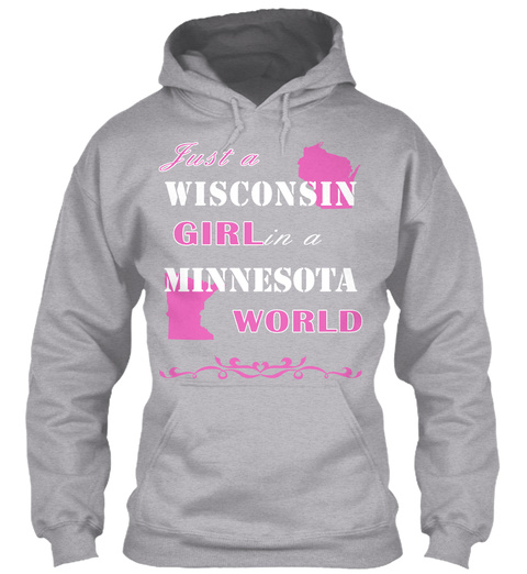 Just A Wisconsin Girl In A Minnesota World Sport Grey T-Shirt Front