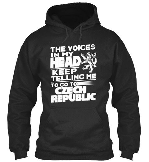 The Voices In My Head Keep Telling Me To Go To Czech Republic Jet Black T-Shirt Front