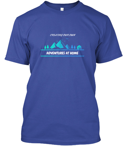 Creating Our Own, Adventures At Home Deep Royal T-Shirt Front