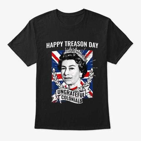 B07dhjrt36 Happy Treason Day Ungrateful  Black T-Shirt Front