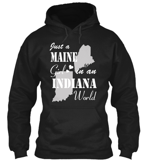 Just A Maine Girl In An Indiana World Black T-Shirt Front