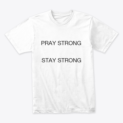 Pray Strong Stay Strong  White T-Shirt Front