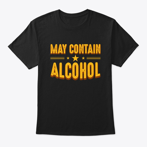 May Contain Alcohol T Shirt Black T-Shirt Front