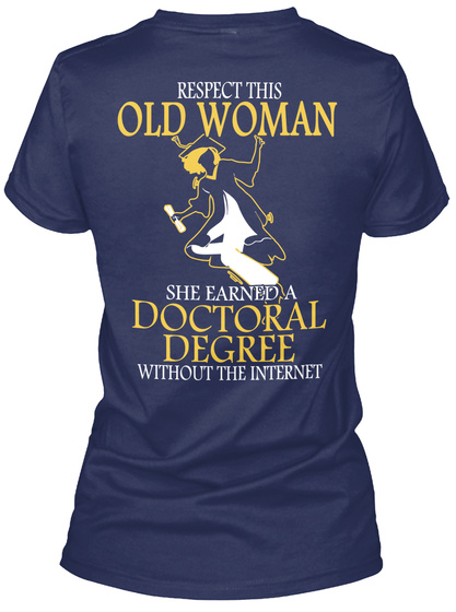 Respect This Old Woman She Earned A Doctoral Degree Without The Internet Navy T-Shirt Back