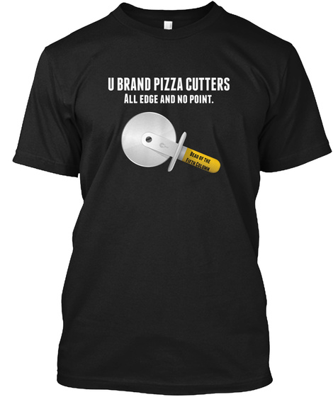 U Brand Pizza Cutters All Edge And No Point. Black T-Shirt Front