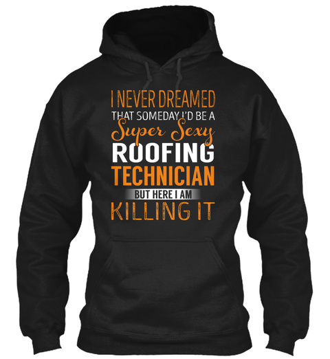 Roofing Technician   Never Dreamed Black T-Shirt Front