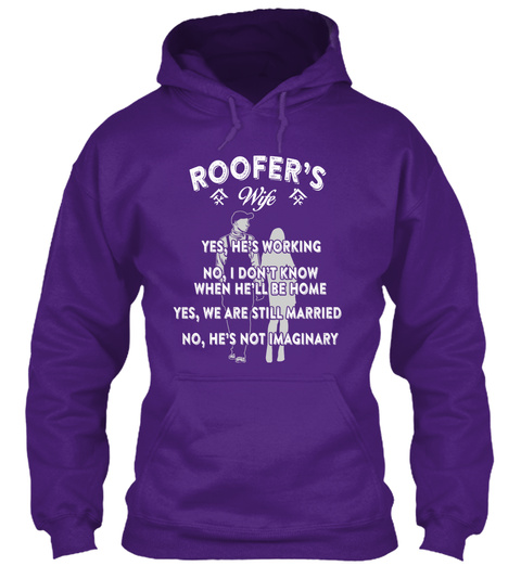 Roofer's Wife Yes, He's Working No, I Don't Know When He'll Be Home Yes, We Are Still Married No, He's Not Imaginery Purple T-Shirt Front