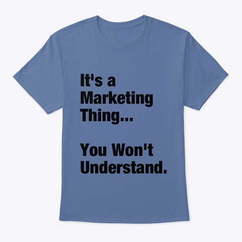 It's A Marketing Thing... Denim Blue T-Shirt Front