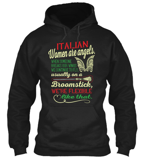 Italian Women Are Angels. When Someone Breaks Our Wings We Continue To Fly. Usually On A Broomstick, We're Flexible... Black T-Shirt Front