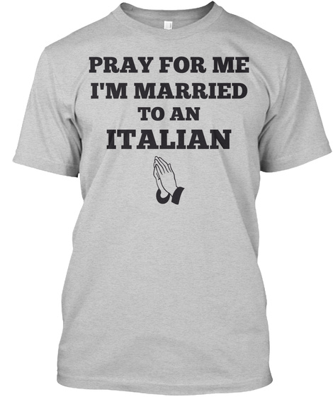 Pray For Me Im Married To An Italian Light Steel T-Shirt Front